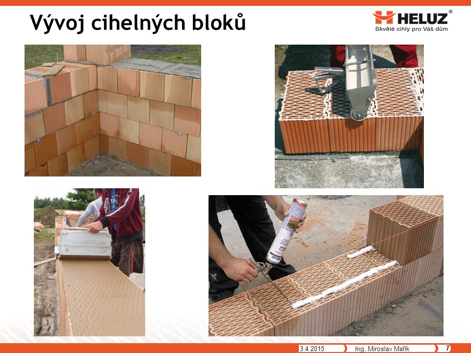 Vývoj cihelných bloků 3.4.2015 7 Ing. Miroslav Mařík