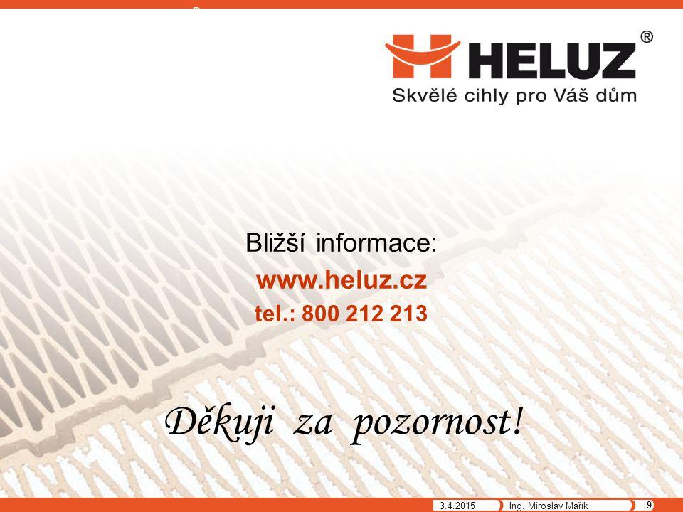 3.4.2015 9 Ing. Miroslav Mařík Bližší informace: www.heluz.cz tel.: 800 212 213 Děkuji za pozornost!