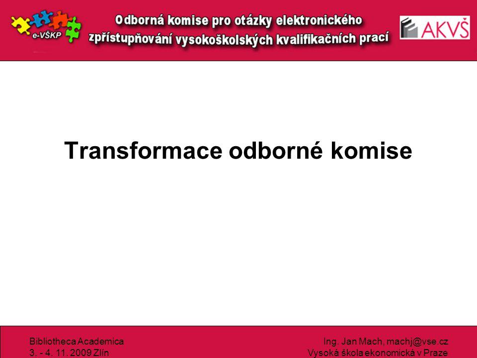 Bibliotheca Academica 3. - 4. 11. 2009 Zlín Ing. Jan Mach, machj@vse.cz Vysoká škola ekonomická v Praze Transformace odborné komise