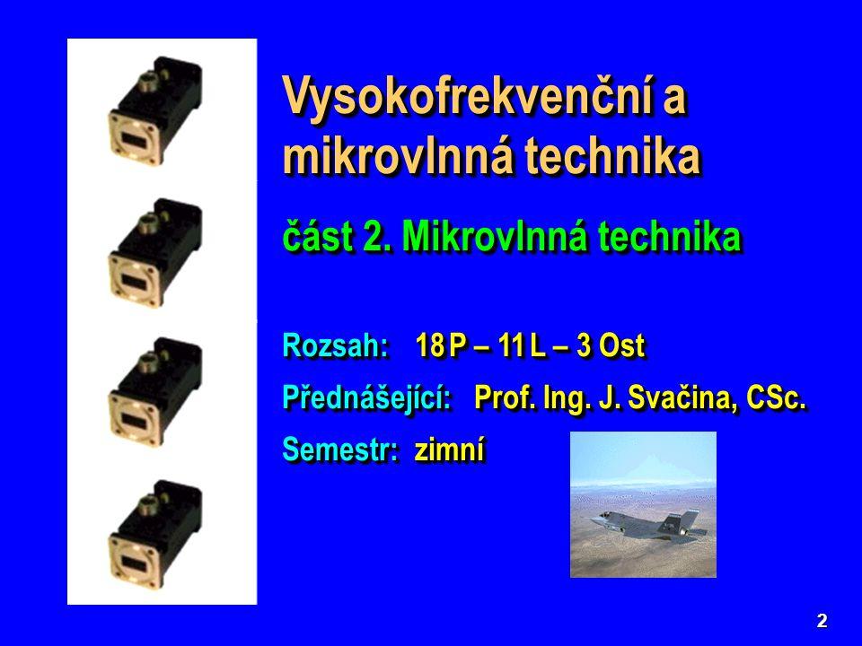 3 Druhá část předmětu BVMT – mikrovlnná technika – seznamuje se základními principy, obvody a technikami využívanými v tzv.