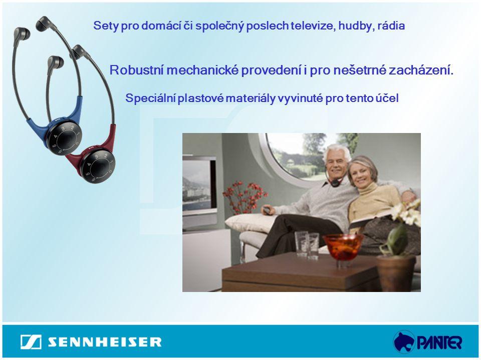 Sety pro domácí či společný poslech televize, hudby, rádia Robustní mechanické provedení i pro nešetrné zacházení. Speciální plastové materiály vyvinu