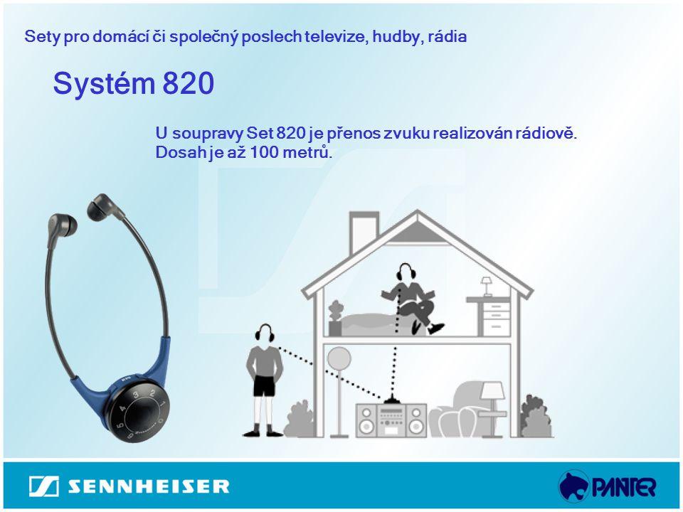 Sety pro domácí či společný poslech televize, hudby, rádia Systém 820 U soupravy Set 820 je přenos zvuku realizován rádiově. Dosah je až 100 metrů.