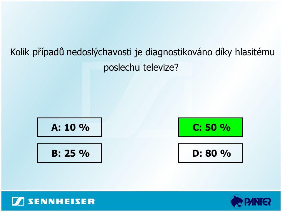  A: 10 %  B: 25 %  D: 80 %  C: 50 %  Kolik případů nedoslýchavosti je diagnostikováno díky hlasitému poslechu televize?