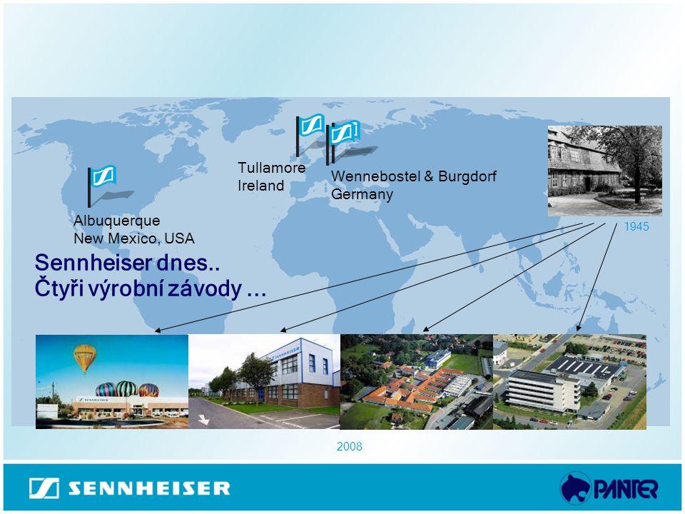 Sennheiser dnes.. Čtyři výrobní závody... Albuquerque New Mexico, USA Tullamore Ireland Wennebostel & Burgdorf Germany 1945 2008