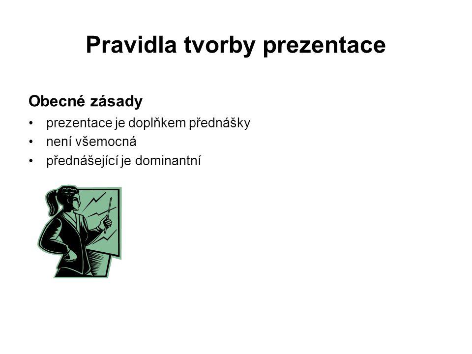 Pravidla tvorby prezentace Obecné zásady prezentace je doplňkem přednášky není všemocná přednášející je dominantní