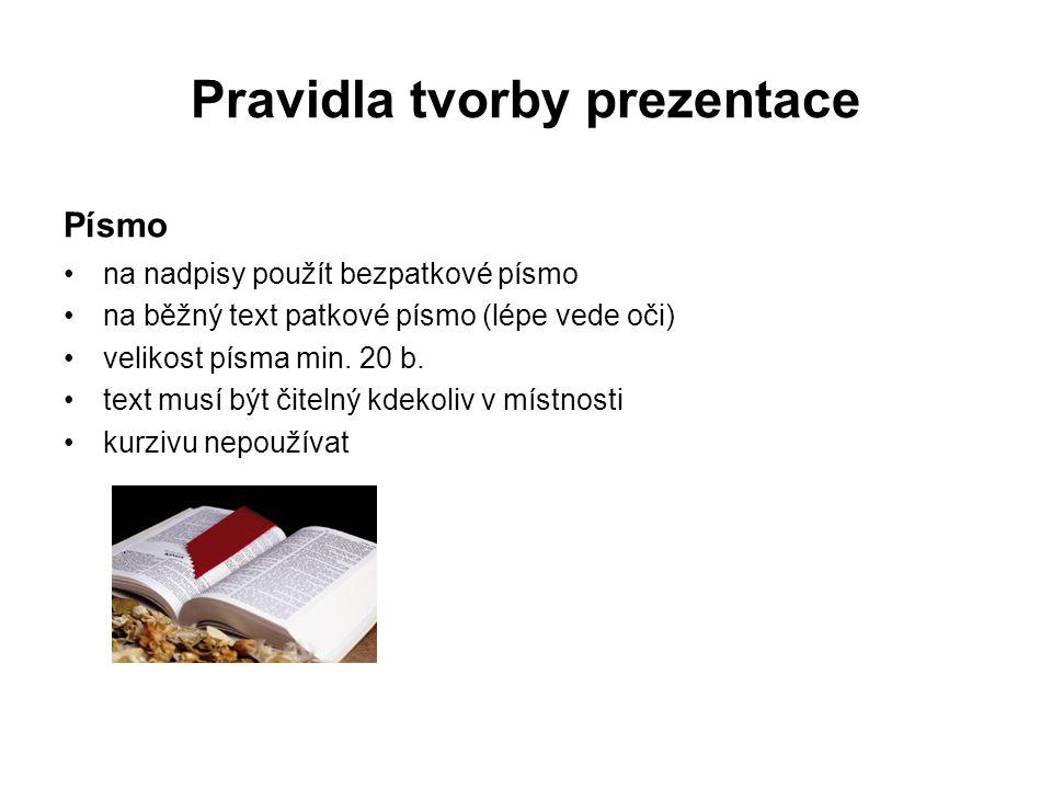 Pravidla tvorby prezentace Písmo na nadpisy použít bezpatkové písmo na běžný text patkové písmo (lépe vede oči) velikost písma min. 20 b. text musí bý