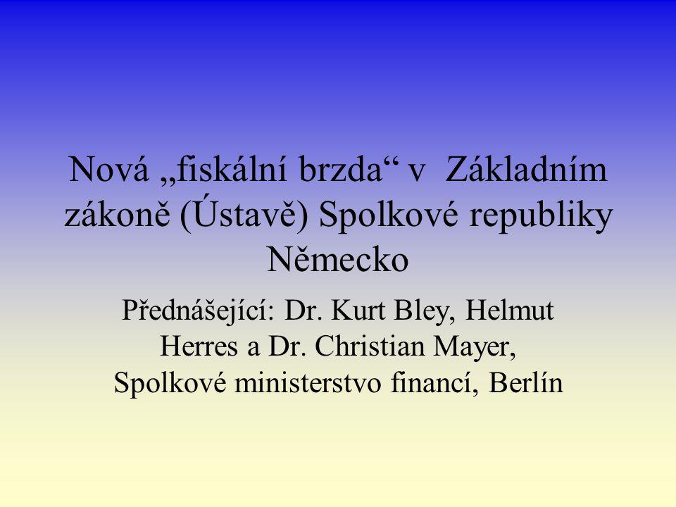 """Nová """"fiskální brzda v Základním zákoně (Ústavě) Spolkové republiky Německo Přednášející: Dr."""