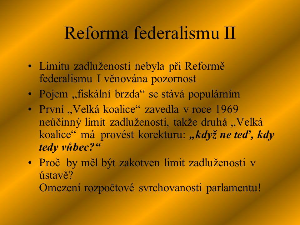 """Reforma federalismu II Limitu zadluženosti nebyla při Reformě federalismu I věnována pozornost Pojem """"fiskální brzda se stává populárním První """"Velká koalice zavedla v roce 1969 neúčinný limit zadluženosti, takže druhá """"Velká koalice má provést korekturu: """"když ne teď, kdy tedy vůbec Proč by měl být zakotven limit zadluženosti v ústavě."""