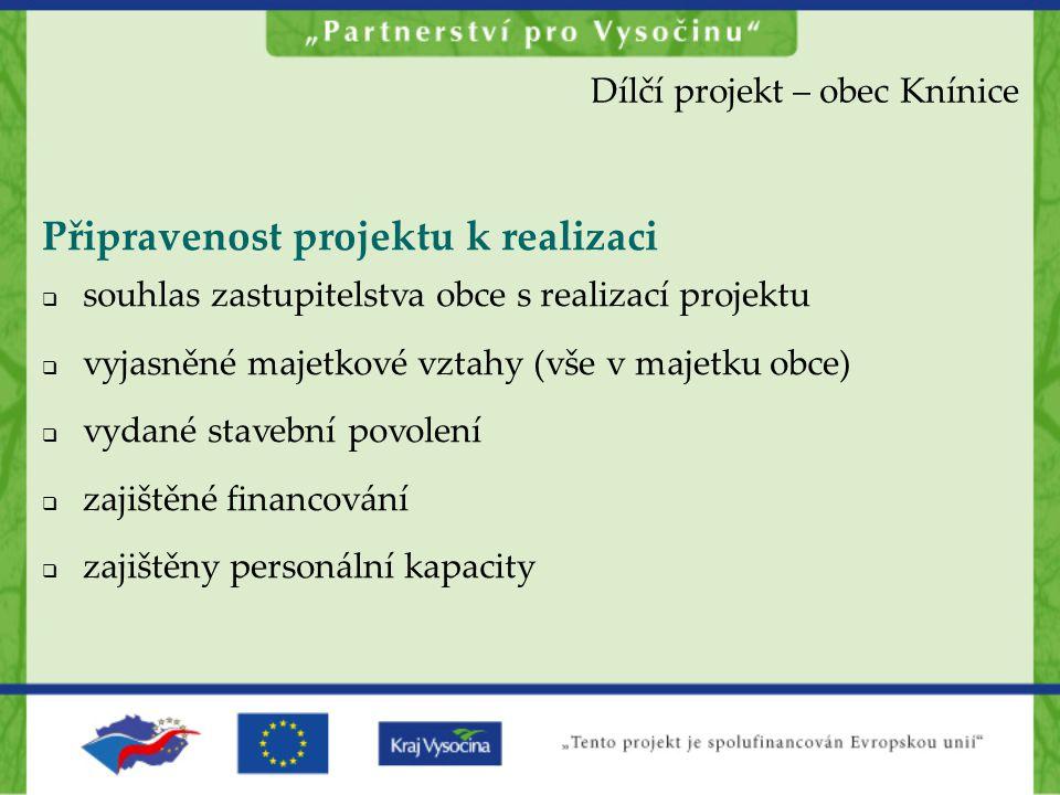Dílčí projekt – obec Knínice Připravenost projektu k realizaci  souhlas zastupitelstva obce s realizací projektu  vyjasněné majetkové vztahy (vše v