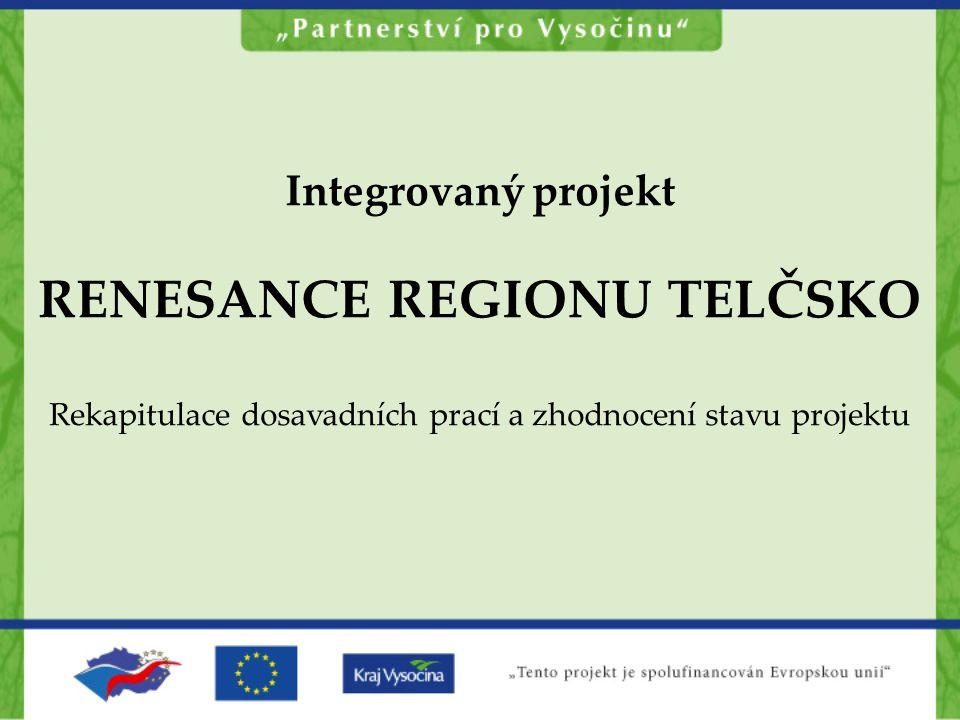 Integrovaný projekt RENESANCE REGIONU TELČSKO Rekapitulace dosavadních prací a zhodnocení stavu projektu