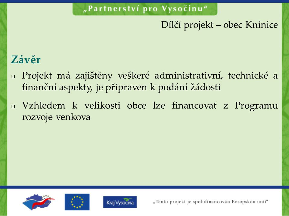 Závěr  Projekt má zajištěny veškeré administrativní, technické a finanční aspekty, je připraven k podání žádosti  Vzhledem k velikosti obce lze fina