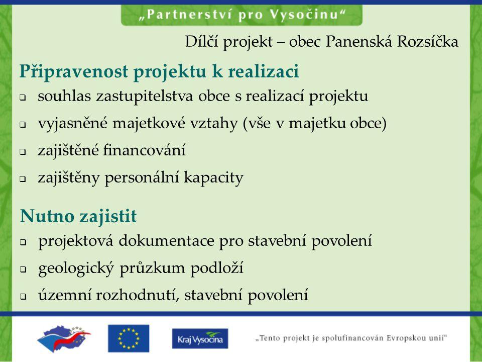 Připravenost projektu k realizaci  souhlas zastupitelstva obce s realizací projektu  vyjasněné majetkové vztahy (vše v majetku obce)  zajištěné fin
