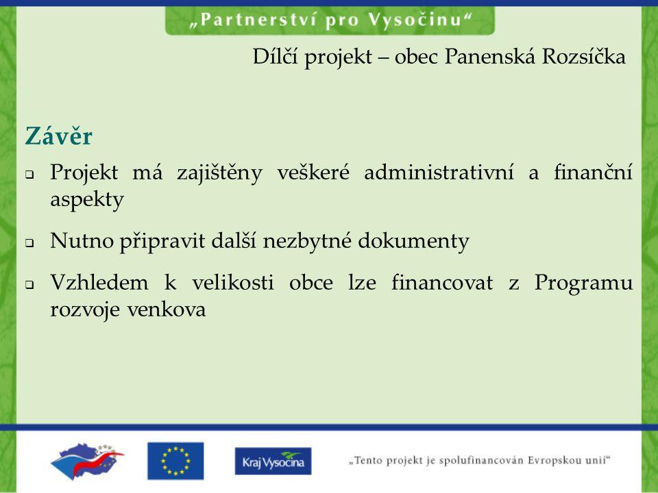 Závěr  Projekt má zajištěny veškeré administrativní a finanční aspekty  Nutno připravit další nezbytné dokumenty  Vzhledem k velikosti obce lze fin