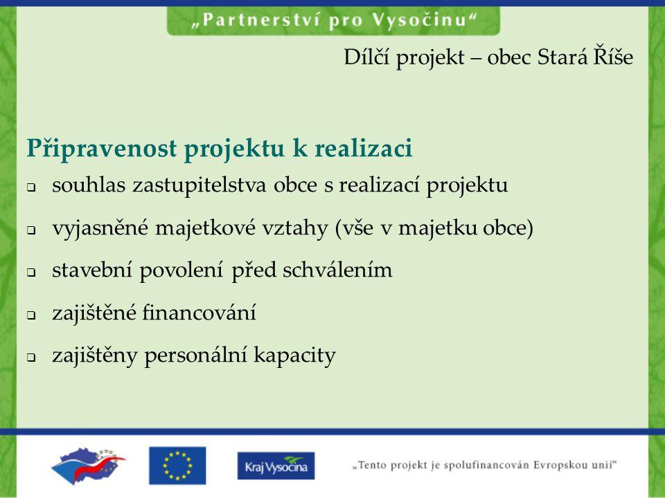 Připravenost projektu k realizaci  souhlas zastupitelstva obce s realizací projektu  vyjasněné majetkové vztahy (vše v majetku obce)  stavební povo