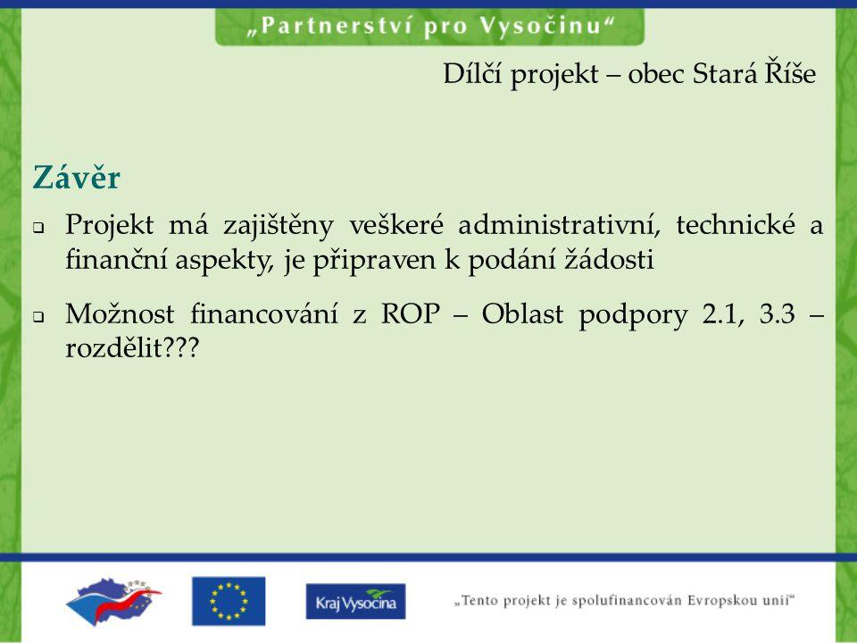 Závěr  Projekt má zajištěny veškeré administrativní, technické a finanční aspekty, je připraven k podání žádosti  Možnost financování z ROP – Oblast