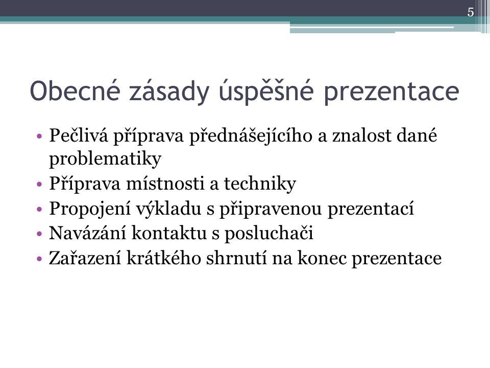 Obecné zásady úspěšné prezentace Pečlivá příprava přednášejícího a znalost dané problematiky Příprava místnosti a techniky Propojení výkladu s připrav