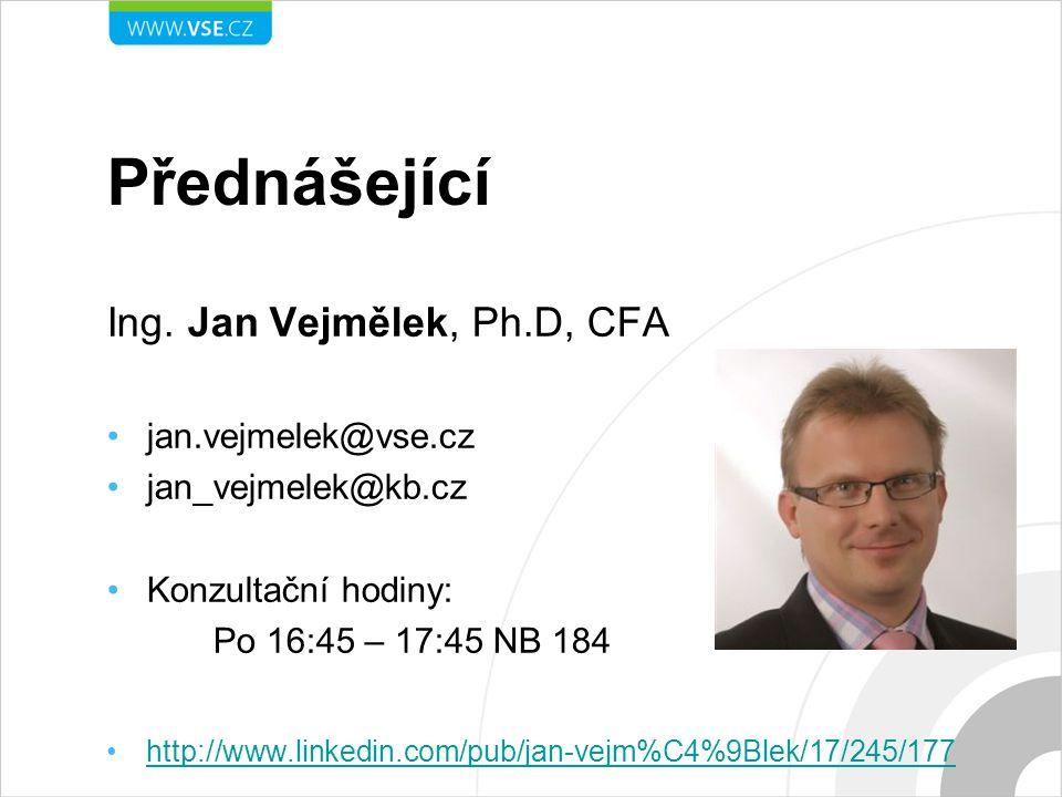 Přednášející Ing. Jan Vejmělek, Ph.D, CFA jan.vejmelek@vse.cz jan_vejmelek@kb.cz Konzultační hodiny: Po 16:45 – 17:45 NB 184 http://www.linkedin.com/p