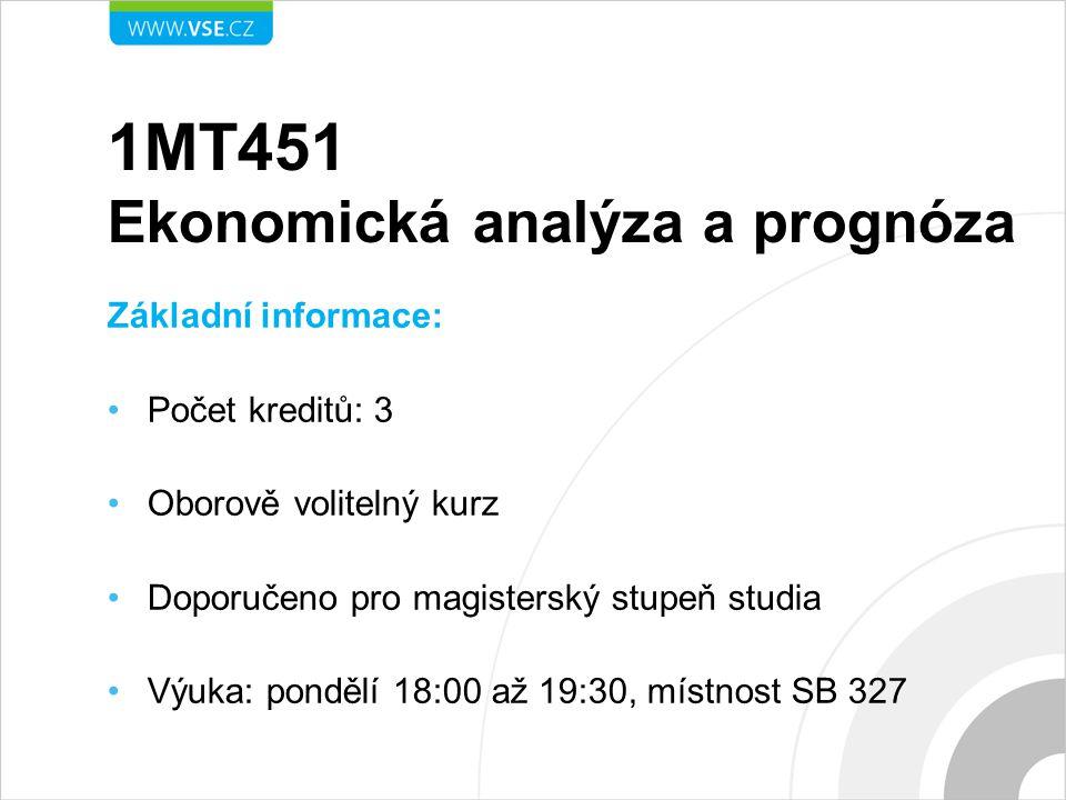 1MT451 Ekonomická analýza a prognóza Základní informace: Počet kreditů: 3 Oborově volitelný kurz Doporučeno pro magisterský stupeň studia Výuka: pondě