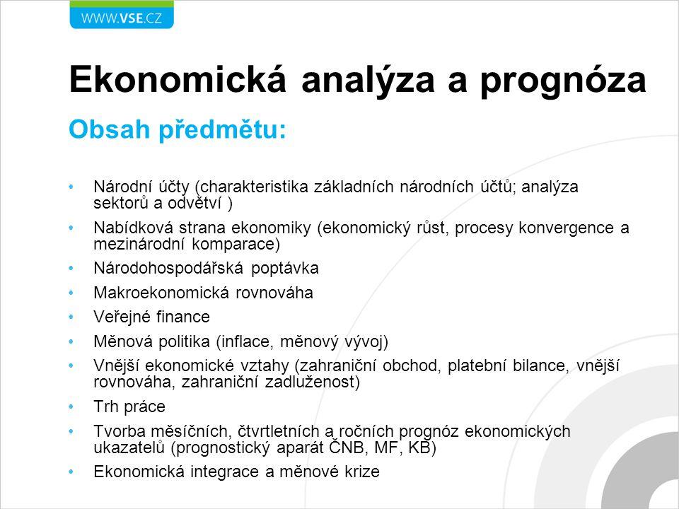 Ekonomická analýza a prognóza Obsah předmětu: Národní účty (charakteristika základních národních účtů; analýza sektorů a odvětví ) Nabídková strana ek