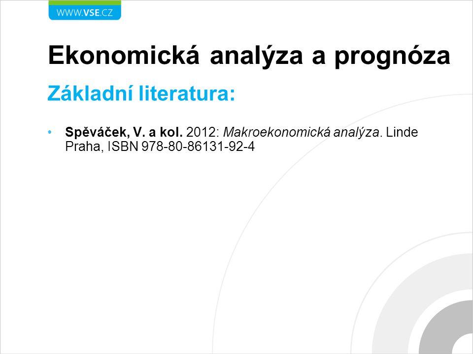 Ekonomická analýza a prognóza Základní literatura: Spěváček, V. a kol. 2012: Makroekonomická analýza. Linde Praha, ISBN 978-80-86131-92-4