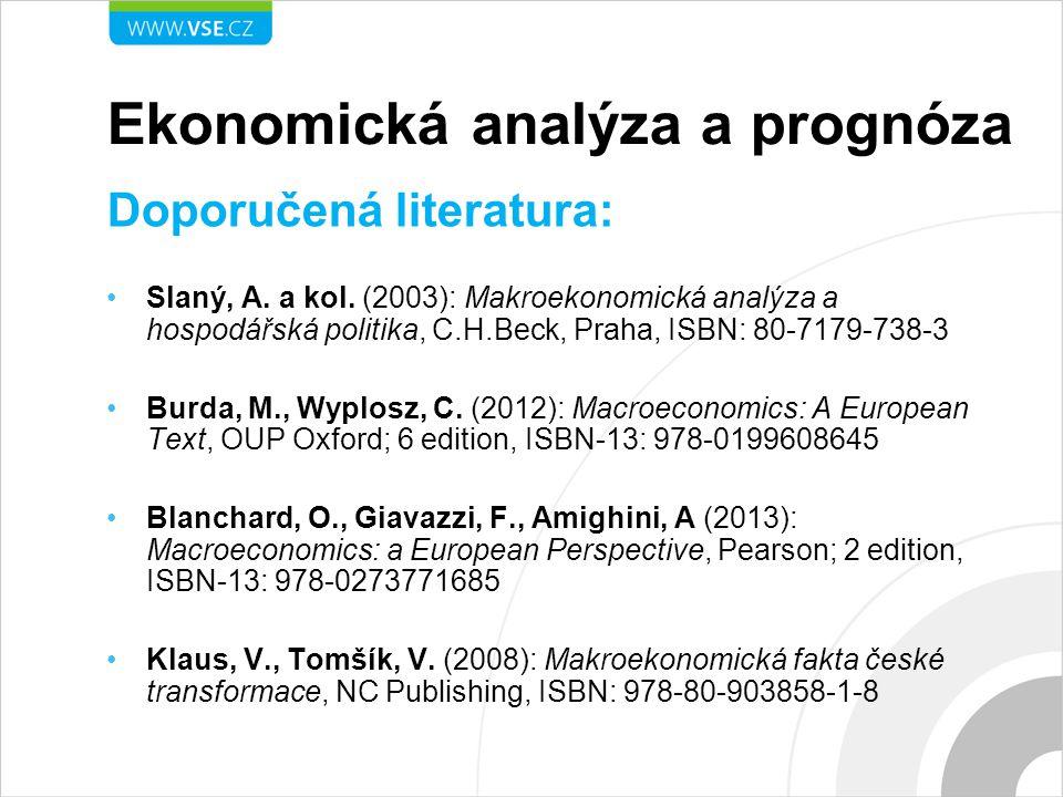 Ekonomická analýza a prognóza Doporučená literatura: Slaný, A. a kol. (2003): Makroekonomická analýza a hospodářská politika, C.H.Beck, Praha, ISBN: 8