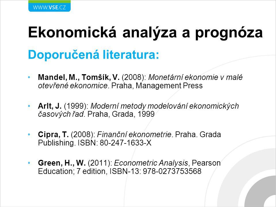 Ekonomická analýza a prognóza Požadavky na ukončení: Zkouška Analýza vybraného (makro)ekonomického aspektu20 bodů Praktická konstrukce prognózy vybraného ukazatele20 bodů Absolvování závěrečného testu60 bodů Hodnocení: Výborně: 90 až 100 bodů Velmi dobře: 75 až 89 bodů Dobře: 60 až 74 bodů Druhý pokus: 50 až 59 bodů Nevyhověl: méně než 50 bodů
