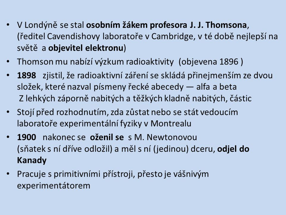 V Londýně se stal osobním žákem profesora J. J. Thomsona, (ředitel Cavendishovy laboratoře v Cambridge, v té době nejlepší na světě a objevitel elektr