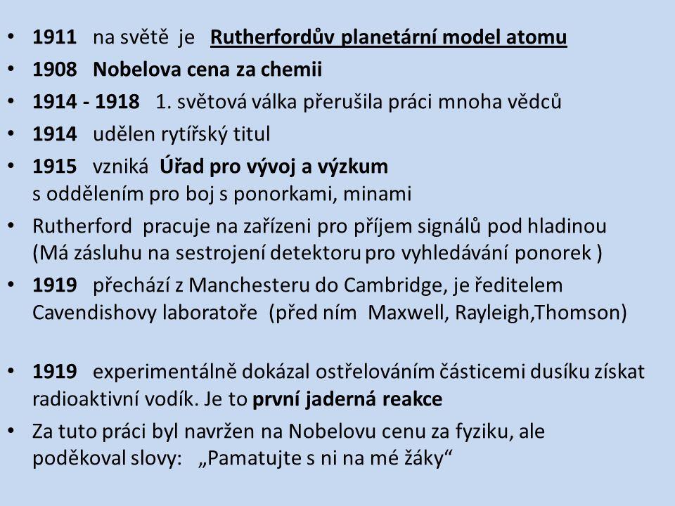 1911 na světě je Rutherfordův planetární model atomu 1908 Nobelova cena za chemii 1914 - 1918 1. světová válka přerušila práci mnoha vědců 1914 udělen