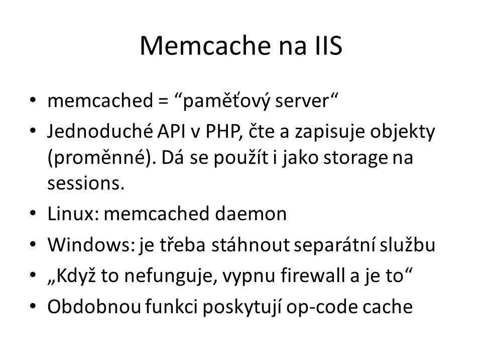 """Memcache na IIS memcached = """"paměťový server"""" Jednoduché API v PHP, čte a zapisuje objekty (proměnné). Dá se použít i jako storage na sessions. Linux:"""