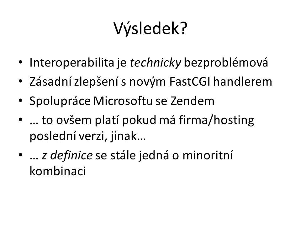 Výsledek? Interoperabilita je technicky bezproblémová Zásadní zlepšení s novým FastCGI handlerem Spolupráce Microsoftu se Zendem … to ovšem platí poku
