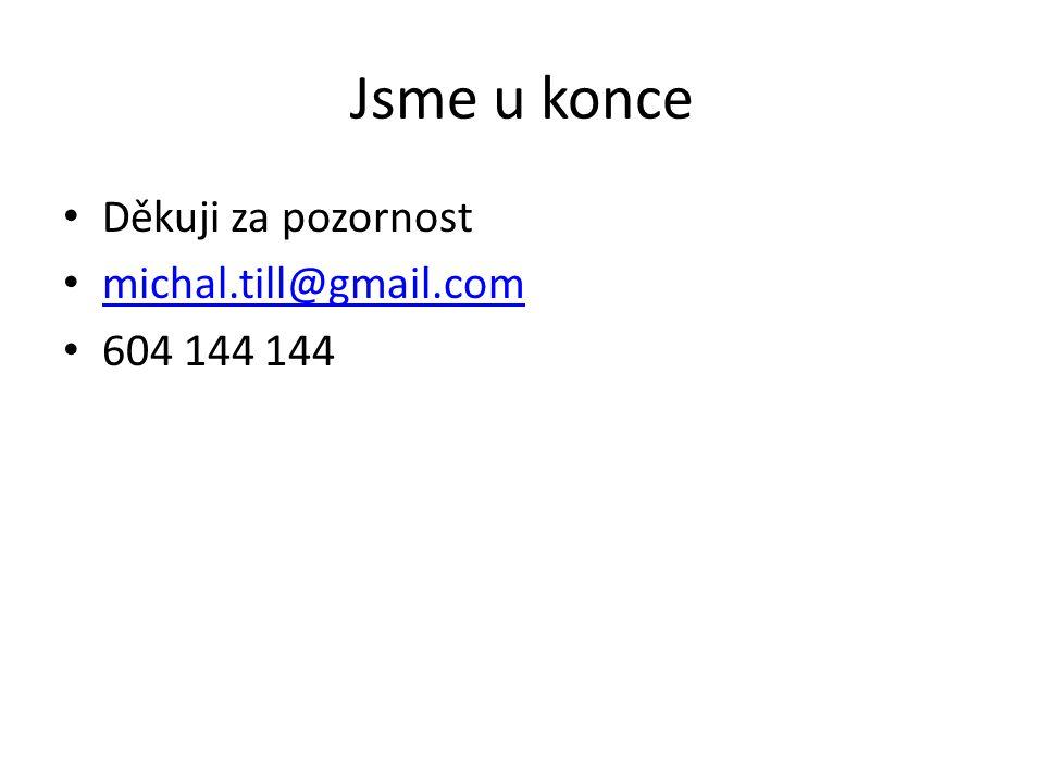Jsme u konce Děkuji za pozornost michal.till@gmail.com michal.till@gmail.com 604 144 144