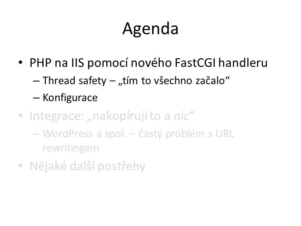 """Agenda PHP na IIS pomocí nového FastCGI handleru – Thread safety – """"tím to všechno začalo"""" – Konfigurace Integrace: """"nakopíruji to a nic"""" – WordPress"""