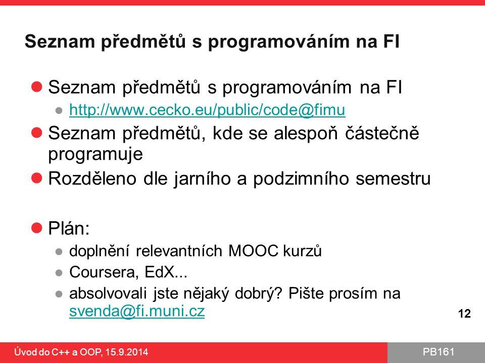 PB161 Seznam předmětů s programováním na FI ●http://www.cecko.eu/public/code@fimuhttp://www.cecko.eu/public/code@fimu Seznam předmětů, kde se alespoň