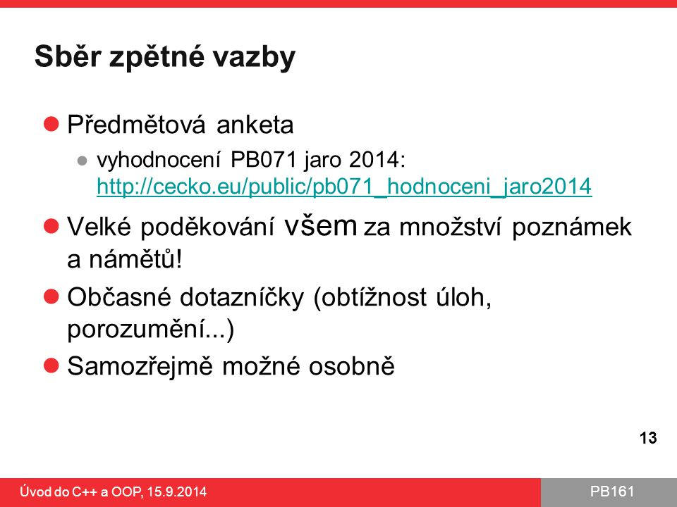 PB161 Sběr zpětné vazby Předmětová anketa ●vyhodnocení PB071 jaro 2014: http://cecko.eu/public/pb071_hodnoceni_jaro2014 http://cecko.eu/public/pb071_h