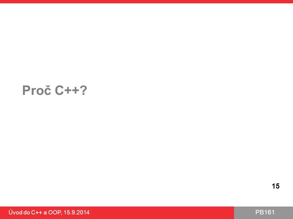 PB161 Proč C++? Úvod do C++ a OOP, 15.9.2014 15