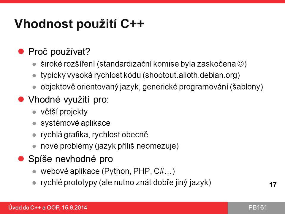 PB161 Vhodnost použití C++ Proč používat? ●široké rozšíření (standardizační komise byla zaskočena ) ●typicky vysoká rychlost kódu (shootout.alioth.deb