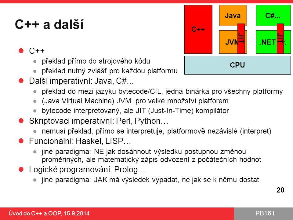 PB161 C++ a další C++ ●překlad přímo do strojového kódu ●překlad nutný zvlášť pro každou platformu Další imperativní: Java, C#... ●překlad do mezi jaz