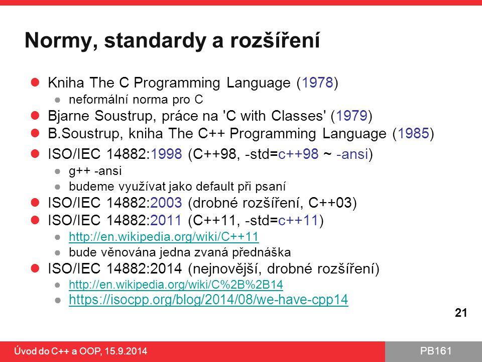 PB161 Normy, standardy a rozšíření Kniha The C Programming Language (1978) ●neformální norma pro C Bjarne Soustrup, práce na 'C with Classes' (1979) B