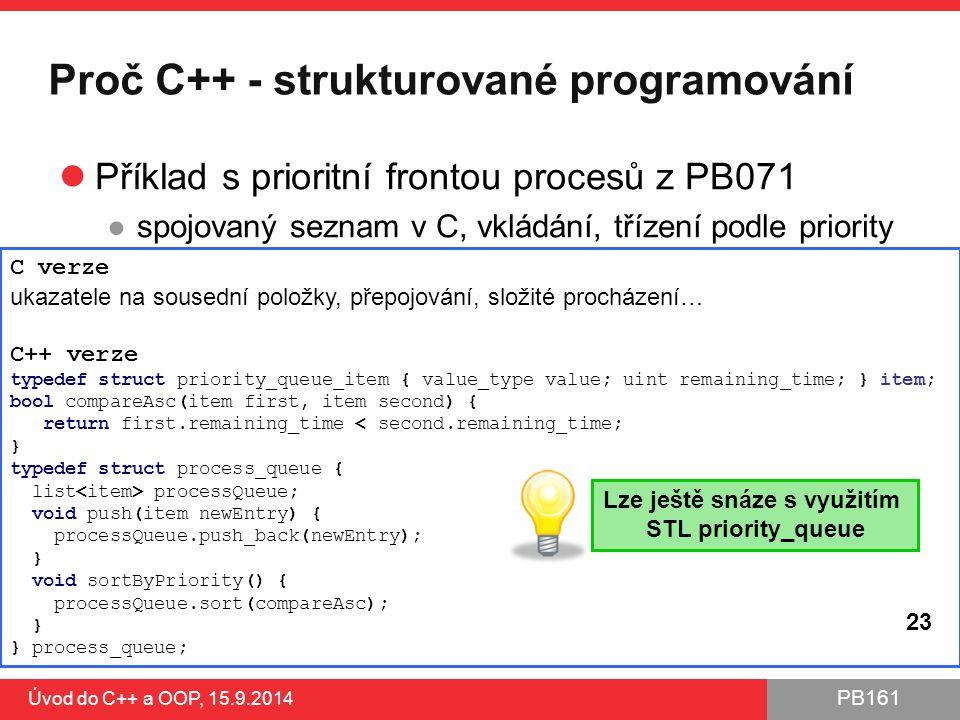 PB161 Proč C++ - strukturované programování Příklad s prioritní frontou procesů z PB071 ●spojovaný seznam v C, vkládání, třízení podle priority Úvod d