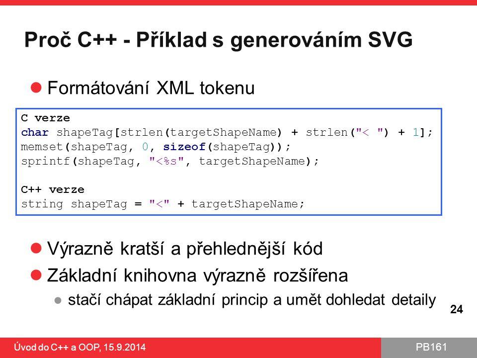 PB161 Proč C++ - Příklad s generováním SVG Formátování XML tokenu Výrazně kratší a přehlednější kód Základní knihovna výrazně rozšířena ●stačí chápat