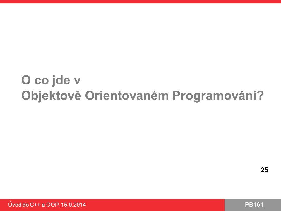 PB161 O co jde v Objektově Orientovaném Programování? Úvod do C++ a OOP, 15.9.2014 25