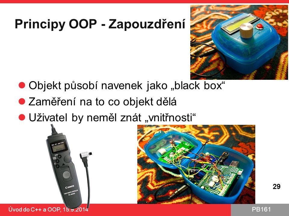 """PB161 Principy OOP - Zapouzdření Objekt působí navenek jako """"black box"""" Zaměření na to co objekt dělá Uživatel by neměl znát """"vnitřnosti"""" Úvod do C++"""