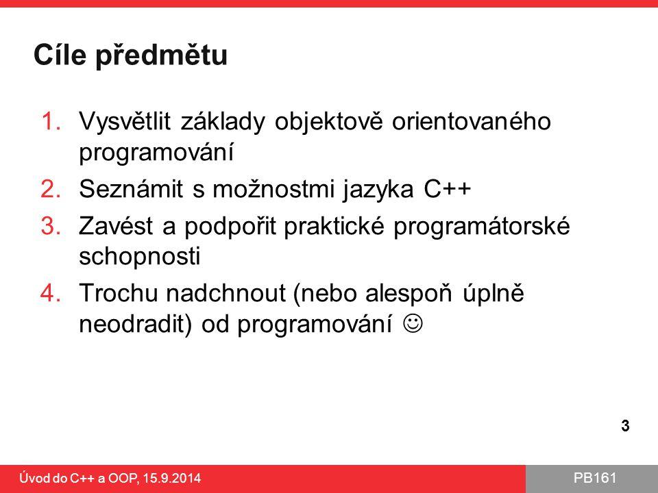 PB161 Cíle předmětu 1.Vysvětlit základy objektově orientovaného programování 2.Seznámit s možnostmi jazyka C++ 3.Zavést a podpořit praktické programát