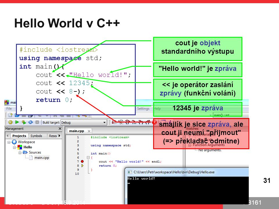 PB161 Hello World v C++ Úvod do C++ a OOP, 15.9.2014 31 #include using namespace std; int main(){ cout <<