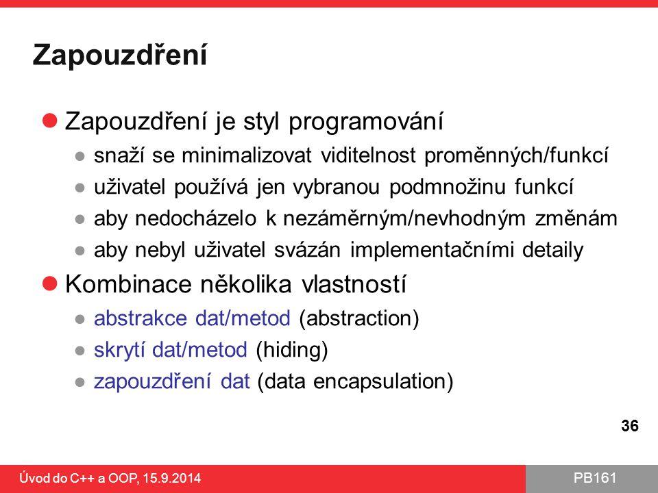 PB161 Zapouzdření Zapouzdření je styl programování ●snaží se minimalizovat viditelnost proměnných/funkcí ●uživatel používá jen vybranou podmnožinu fun