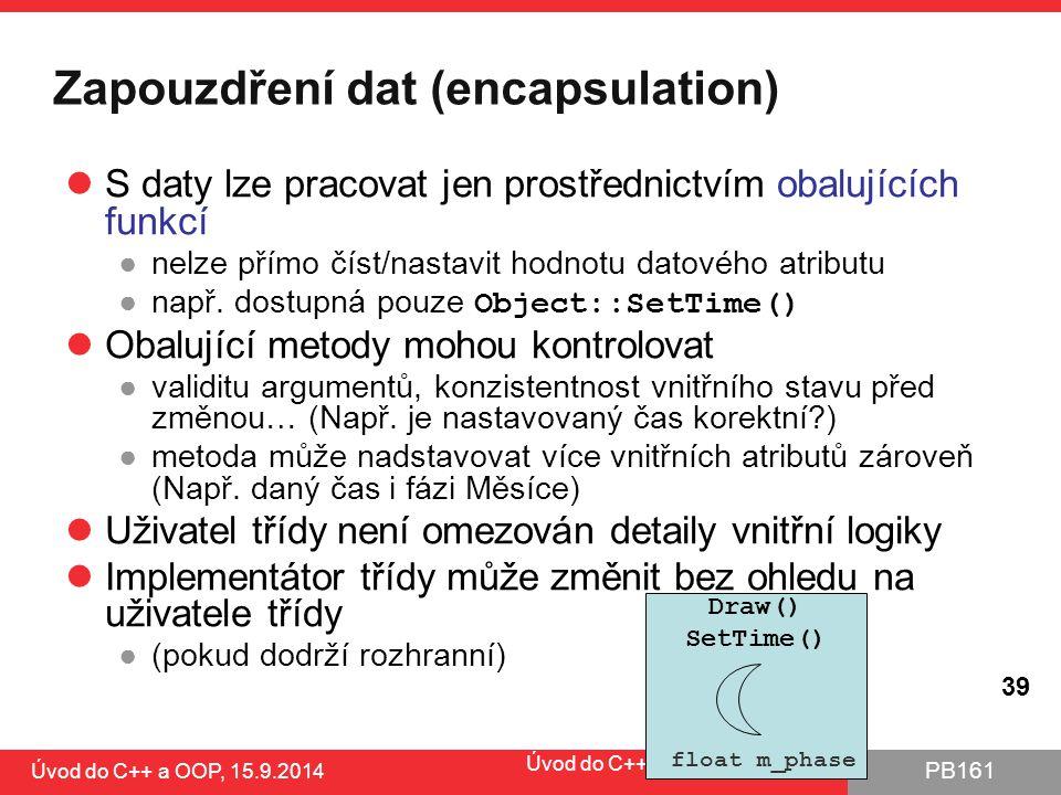 PB161 Zapouzdření dat (encapsulation) S daty lze pracovat jen prostřednictvím obalujících funkcí ●nelze přímo číst/nastavit hodnotu datového atributu
