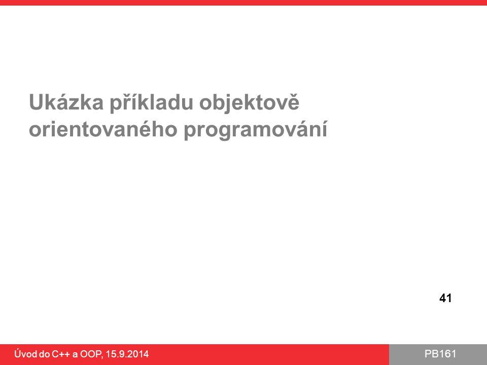 PB161 Ukázka příkladu objektově orientovaného programování Úvod do C++ a OOP, 15.9.2014 41