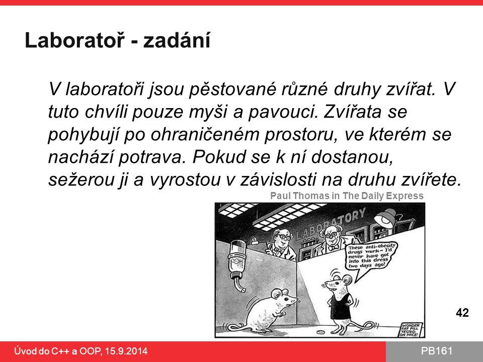 PB161 Laboratoř - zadání V laboratoři jsou pěstované různé druhy zvířat. V tuto chvíli pouze myši a pavouci. Zvířata se pohybují po ohraničeném prosto