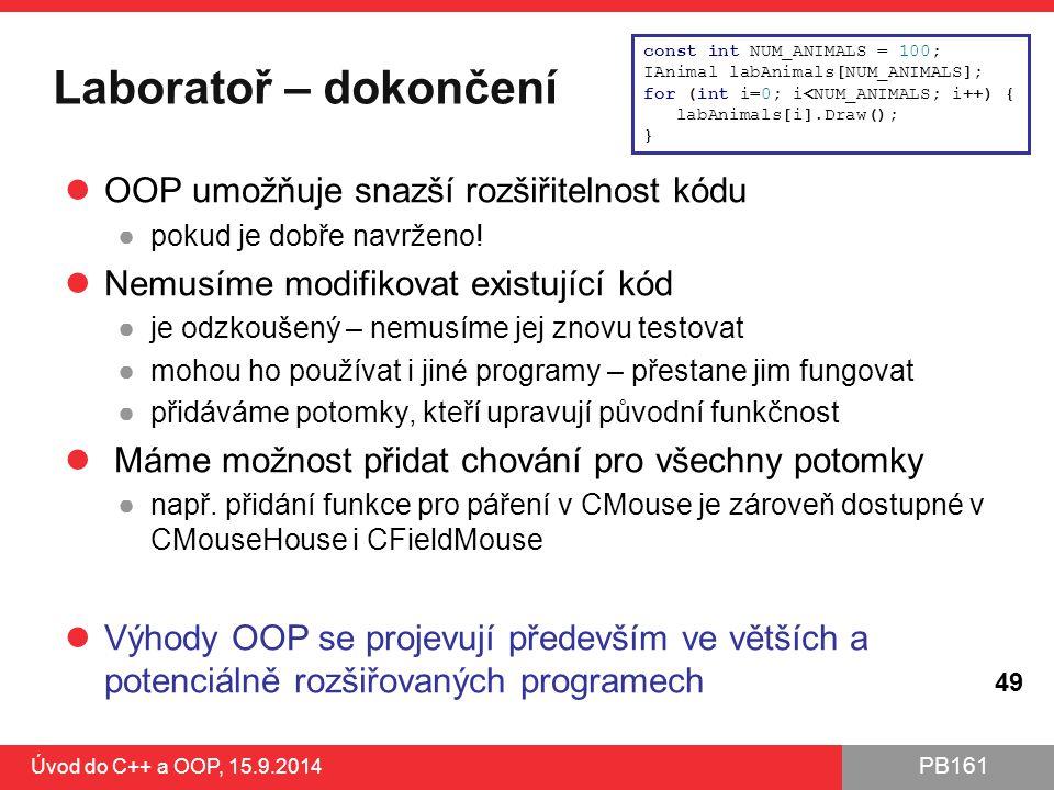PB161 Laboratoř – dokončení OOP umožňuje snazší rozšiřitelnost kódu ●pokud je dobře navrženo! Nemusíme modifikovat existující kód ●je odzkoušený – nem