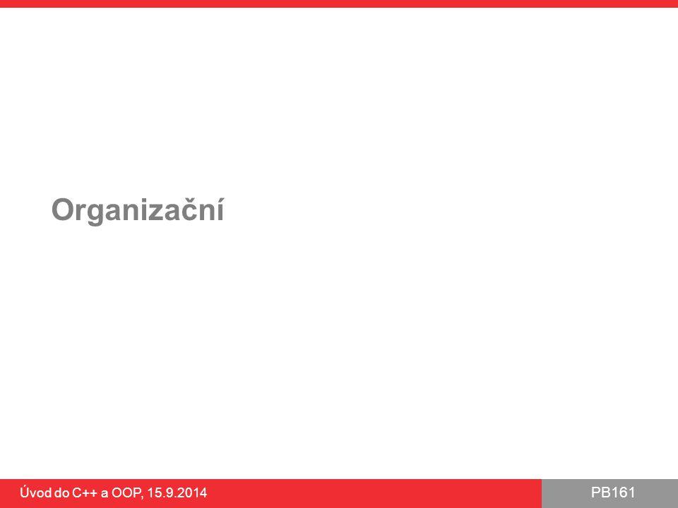 PB161 Organizační Úvod do C++ a OOP, 15.9.2014